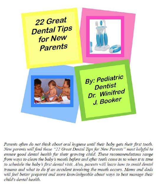 "Download a pdf of the ""22 Great Dental Tips for New Parents"" by Dr. Winifred J. Booker"